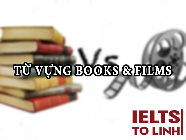 IELTS Speaking: Từ vựng theo chủ đề – Topic 9: Books and Films