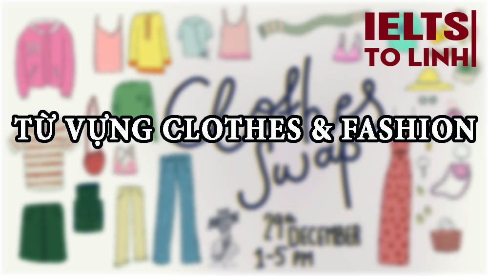 IELTS Speaking: Từ vựng theo chủ đề – Topic 11: Clothes and Fashion
