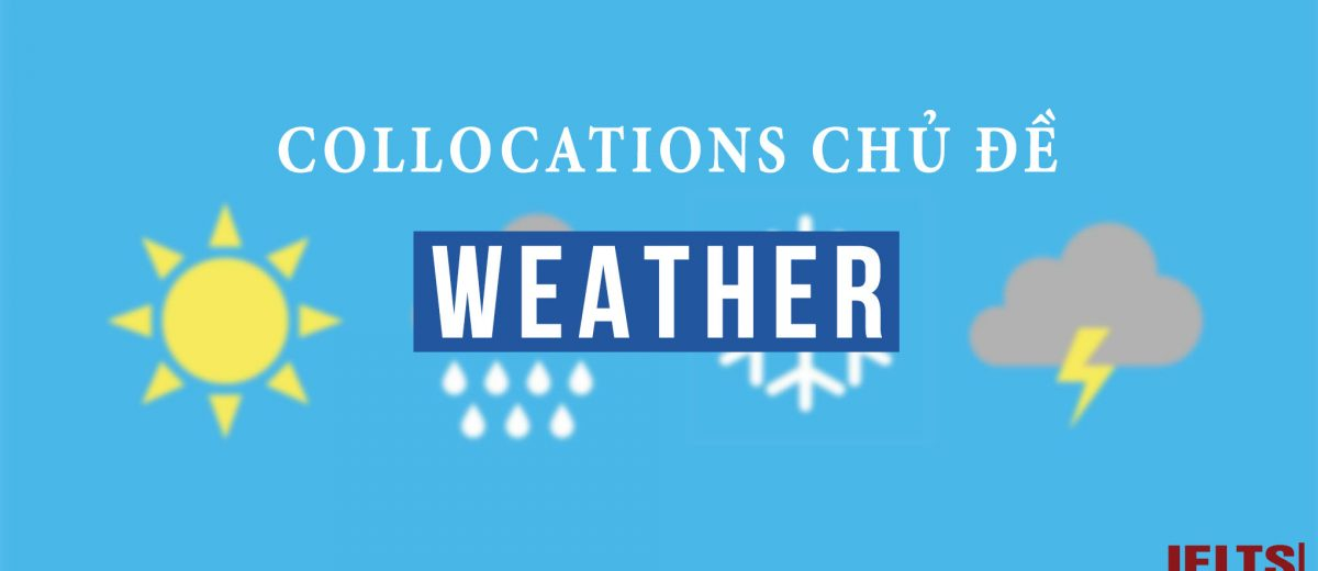 [SPEAKING] 50 Collocations chủ đề Weather